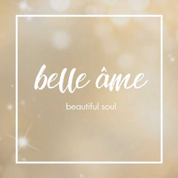 belle âme - beautiful soul